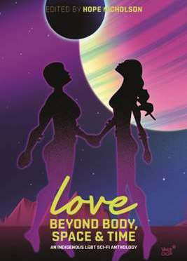 New Release Spotlight: <em>Love Beyond Body, Space, and Time (An LGBT and Two-Spirit Sci-Fi Anthology)</em>