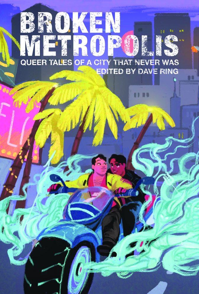 Cover Reveal: </em>Broken Metropolis: Queer Tales of a City That Never Was</em> ed. by Dave Ring