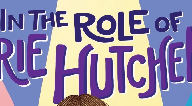 Exclusive Cover & Excerpt Reveal: <em>In the Role of Brie Hutchens…</em> by Nicole Melleby